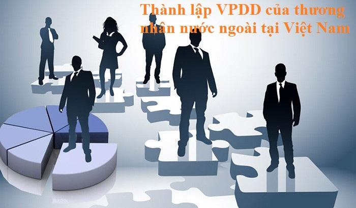 Thành lập VPDD của thương nhân nước ngoài tại Việt Nam